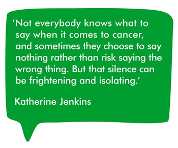 Not everybody knows what to say when it comes to cancer, and sometimes they choose to say nothing rather than risk saying the wrong thing. But that silence can be frightening and isolating.