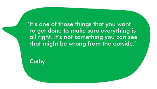 This image shows a quote from Cathy which reads: 'It's one of those things that you want to get done to make sure everything is all right. It's not something you can see that might be wrong from the outside.'