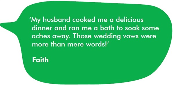 This is a speech bubble with a quote from Faith inside. The quote reads 'My husband cooked me a delicious dinner and ran me a bath to soak some aches away. Those wedding vows were more than mere words!'