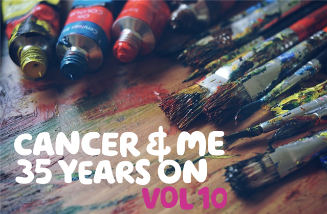 'Cancer & me 35 years on, Vol 10' written over a photograph of lots of tubes of paints and paintbrushes laid out on a wooden table.
