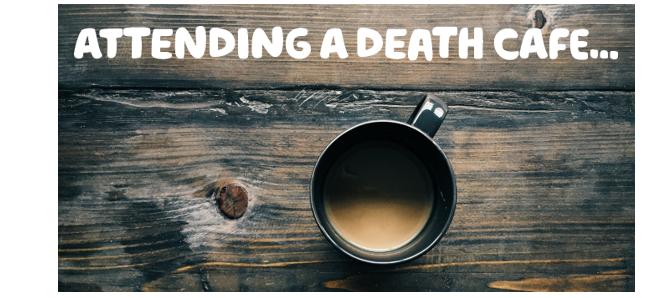 """Attending a death cafe"" written over a picture of a grey mug of tea on a wooden table"