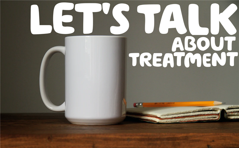 """Let's talk about treatment"" written over a grey background, with a white mug, a notebook and a pencil on a table."
